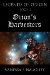 Legends of Origin, Book 2, Orion's Harvesters